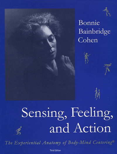Sensing Feeling Action – Bonnie Bainbridge Cohen