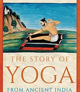 The Story of Yoga: From Ancient India to the Modern West – Alistair Shearer